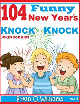 104 Funny New Years Knock Knock Jokes for kids The Joke Book for