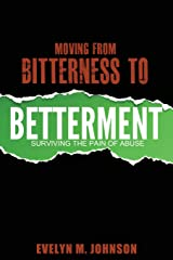 Moving From Bitterness To Betterment: Surviving The Pain of Abuse Paperback