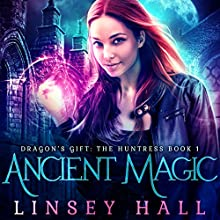 Ancient Magic: Dragon's Gift: The Huntress, Book 1 Audiobook by Linsey Hall Narrated by Laurel Schroeder