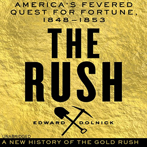 The Rush: America's Fevered Quest for Fortune, 1848-1853 Audiobook [Free Download by Trial] thumbnail