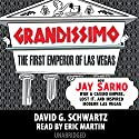 Grandissimo: The First Emperor of Las Vegas: How Jay Sarno Won a Casino Empire, Lost It, and Inspired Modern Las Vegas Audiobook by David G. Schwartz Narrated by Eric Martin