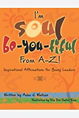 I'm Soul Be-You-tiful from A-Z!: Inspirational Affirmations for Young Leaders Paperback