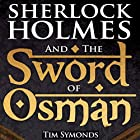 Sherlock Holmes and the Sword of Osman Hörbuch von Tim Symonds Gesprochen von: William Irvine