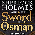 Sherlock Holmes and the Sword of Osman | Tim Symonds