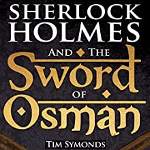 Sherlock Holmes and the Sword of Osman Audiobook by Tim Symonds Narrated by William Irvine