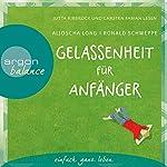 Gelassenheit für Anfänger | Aljoscha Long,Ronald Schweppe