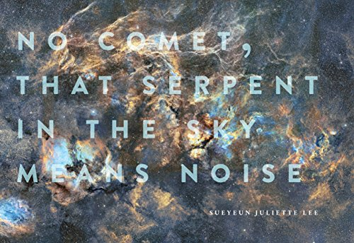 No Comet, That Serpent in the Sky Means Noise by Kore Press