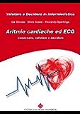 Aritmie Cardiache ed ECG: conoscere, valutare e decidere (Valutare e Decidere in Infermieristica)