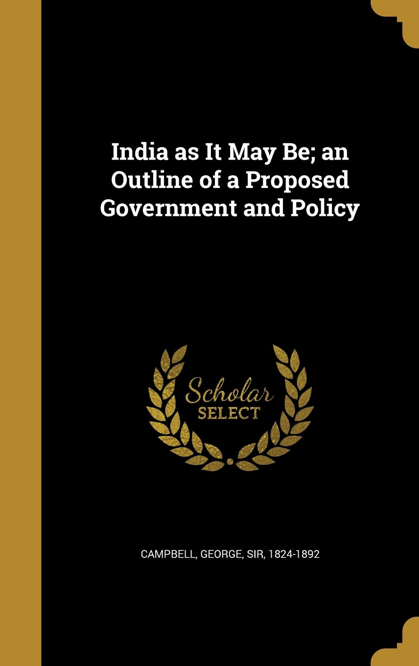 Read Online India as It May Be; An Outline of a Proposed Government and Policy pdf epub
