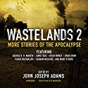 Wastelands 2: More Stories of the Apocalypse Audiobook by John Joseph Adams (edited by), George R. R. Martin, Junot Díaz, Hugh Howey, David Brin, Paolo Bacigalupi, Seanan McGuire Narrated by J. Paul Boehmer, Cassandra Campbell, Orson Scott Card, Gabrielle de Cuir, Jamye Grant