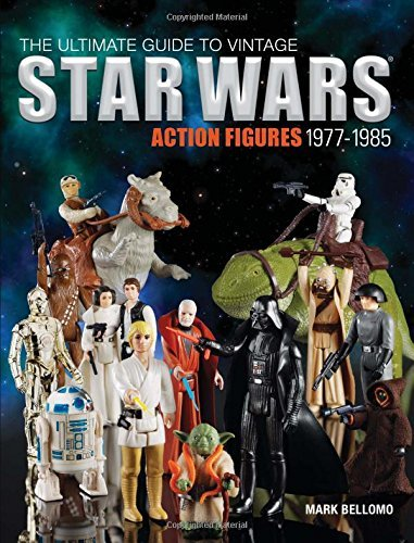 By Mark Bellomo The Ultimate Guide to Vintage Star Wars Action Figures, 1977-1985 [Paperback]