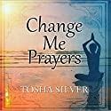 Change Me Prayers: The Hidden Power of Spiritual Surrender Audiobook by Tosha Silver Narrated by Tosha Silver
