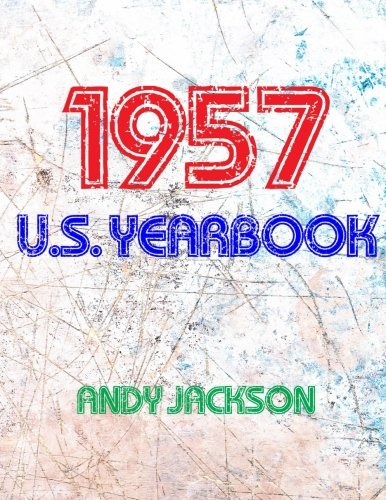 The 1957 U.S. Yearbook: Interesting facts from 1957 including News, Sport, Music, Films, Famous Births, Cost Of Living - Excellent birthday gift or anniversary present!