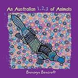An Australian 1, 2, 3 of Animals, Bronwyn Bancroft, 1921541113