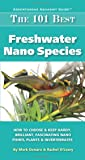 The 101 Best Freshwater Nano Species: How to Choose & Keep Hardy, Brilliant, Fascinating Species That Will Thrive in Your Small Aquarium (Adventurous Aquarist Guide)