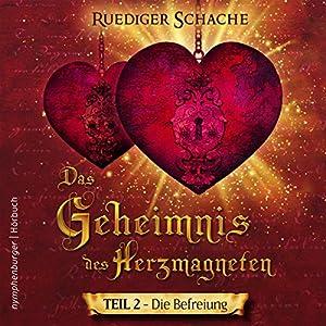 Die Befreiung (Das Geheimnis des Herzmagneten 2) Hörbuch