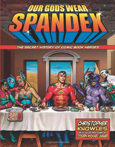 (Our Gods Wear Spandex: The Secret History of Comic Book Heroes)