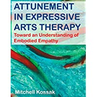 Attunement in Expressive Arts Therapy: Toward an Understanding of Embodied Empathy