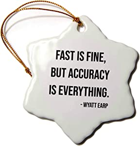 3dRose Fast is fine, but Accuracy is Everything. Wyatt EARP Quote - Ornaments (ORN_336598_1)