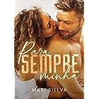 PARA SEMPRE MINHA : LIVRO ÚNICO (Portuguese Edition)