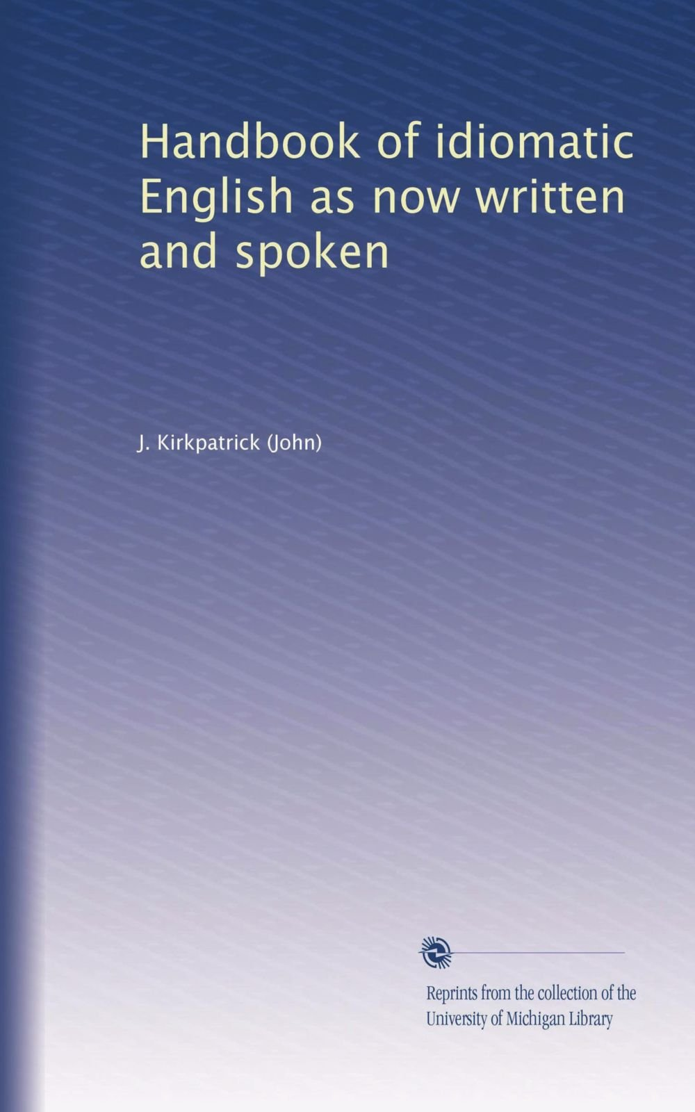 Download Handbook of idiomatic English as now written and spoken pdf