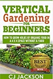 vertical gardening ideas Vertical Gardening for Beginners: How To Grow 40 Pounds of Organic Food in a 4x4 Space Without a Yard (vertical gardening, urban gardening, urban homestead, ... survival guides, survivalist series)