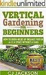Vertical Gardening for Beginners: How...