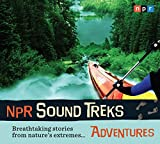 NPR Sound Treks: Adventures: Breathtaking Stories from Nature's Extremes