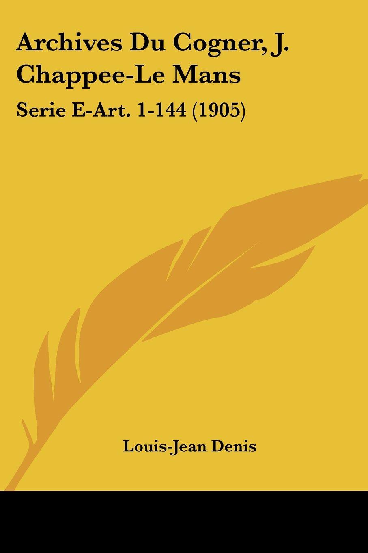 Read Online Archives Du Cogner, J. Chappee-Le Mans: Serie E-Art. 1-144 (1905) (French Edition) pdf epub