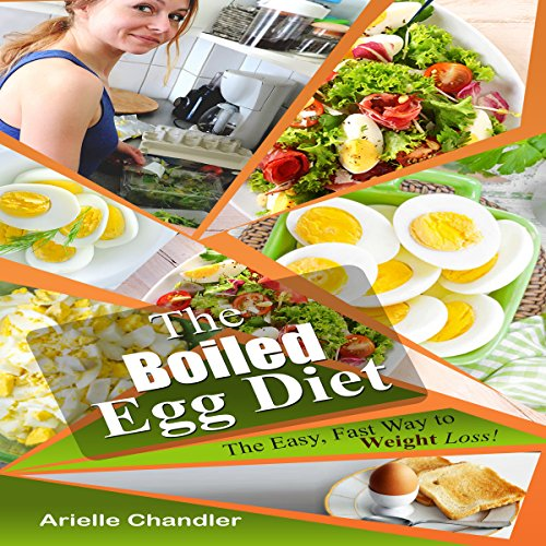 The Boiled Egg Diet: The Easy, Fast Way to Weight Loss! by Arielle Chandler