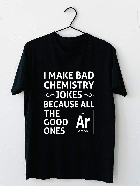I Make Bad Chemistry Jokes T Shirt For Unisex