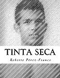 img - for Tinta Seca: Obra Completa 1992-2012 (Spanish Edition) book / textbook / text book