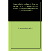 Search lights on health, light on dark corners : a complete sexual science and a guide to purity and physical manhood