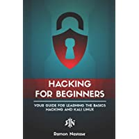 Hacking for Beginners: Your Guide for Learning the Basics of Hacking and Kali Linux