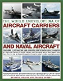 illustrated history of canada - The World Encyclopedia of Aircraft Carriers and Naval Aircraft: An Illustrated History Of Aircraft Carriers And The Naval Aircraft That Launch From ... Wartime And Modern Identification Photographs