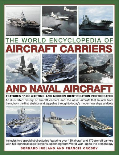 The World Encyclopedia of Aircraft Carriers and Naval Aircraft: An Illustrated History Of Aircraft Carriers And The Naval Aircraft That Launch From ... Wartime And Modern Identification Photographs (Collection Aircraft World)