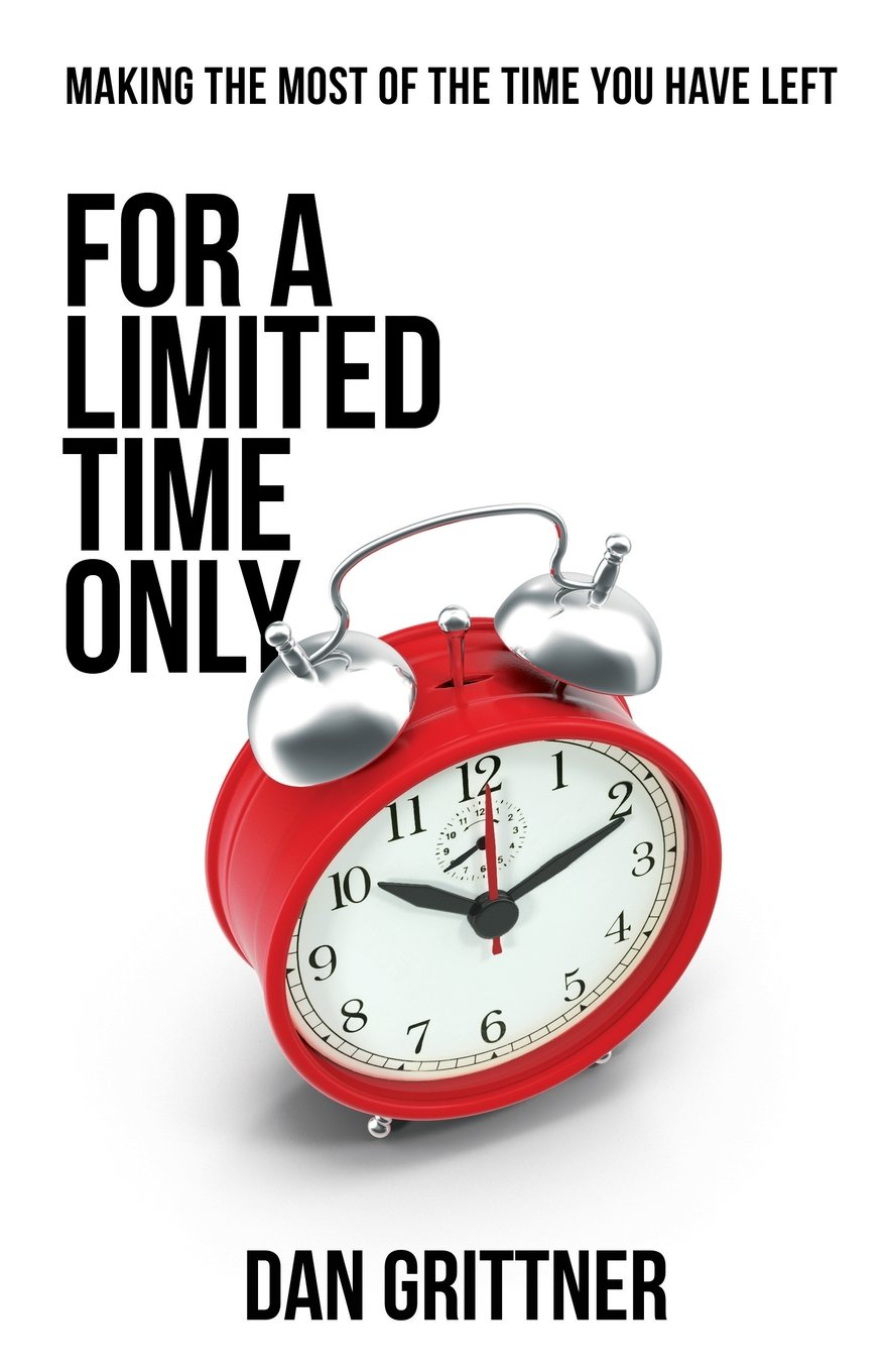Read Online For a Limited Time Only: Making The Most Of The Time You Have Left ebook