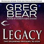 Legacy: A Prequel to Eon   Greg Bear