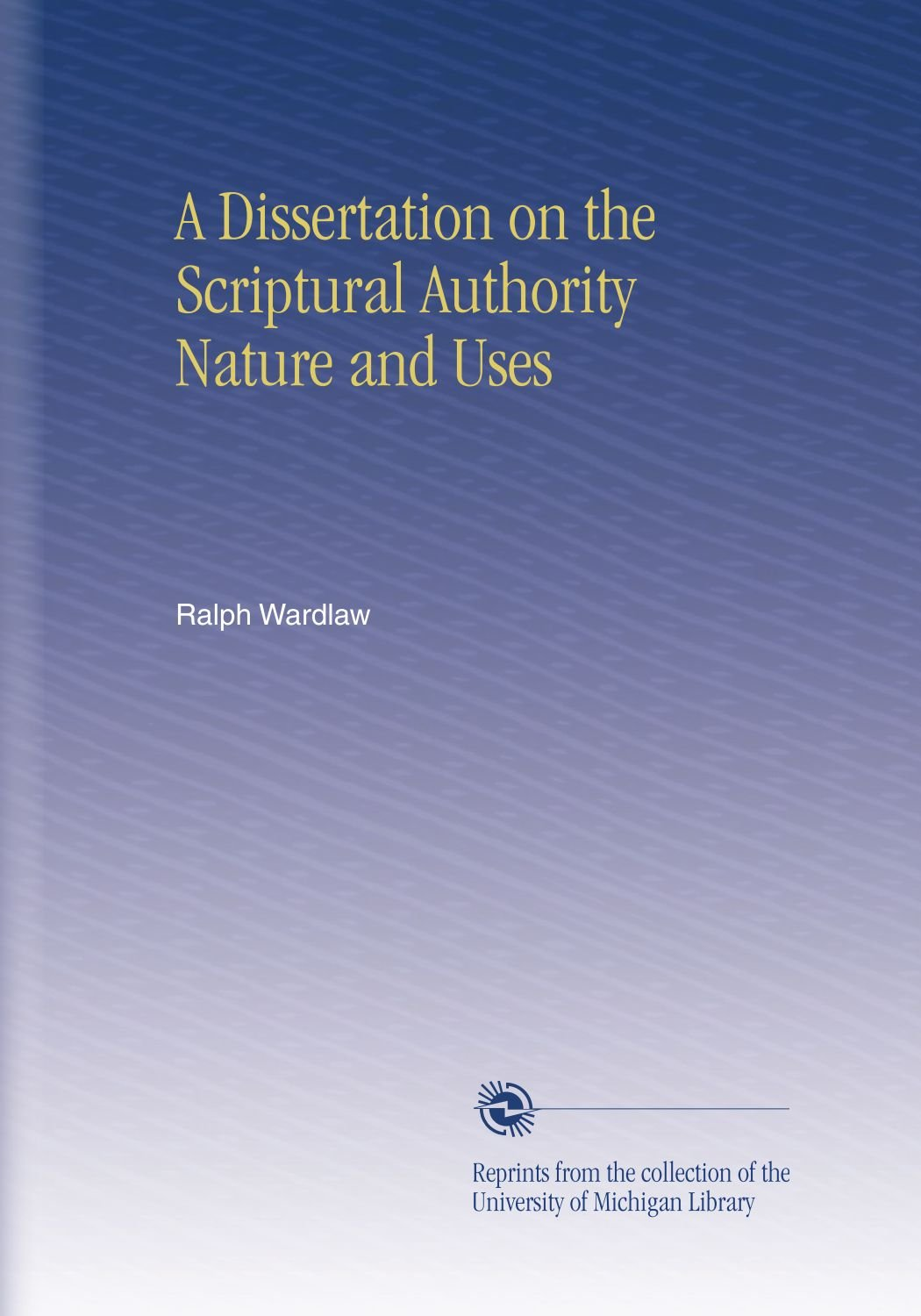 A Dissertation on the Scriptural Authority Nature and Uses ebook