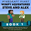 Minecraft Diary: Wimpy Adventures of Steve and Alex Book 1: unofficial Minecraft books for kids aged 6-14; (Wimpy Adventures of Steve and Alex Series Book 1)