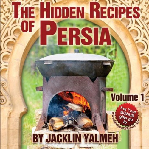 The Hidden Recipes of Persia: Eat Healthy Cookbook Volume I (Volume 1) by Jacklin Yalmeh