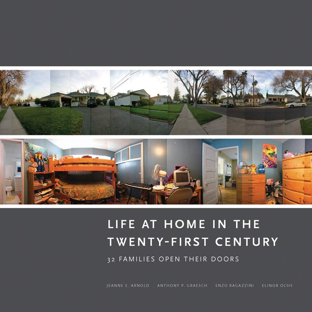 Life at Home in the Twenty-First Century: 32 Families Open Their Doors:  Jeanne E. Arnold, Anthony P. Graesch, Enzo Ragazzini, Elinor Ochs:  0884181112833: Amazon.com: Books