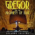 Gregor and the Prophecy of Bane: Underland Chronicles, Book 2 Audiobook by Suzanne Collins Narrated by Paul Boehmer