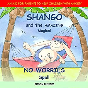 Shango and the Amazing Magical No Worries Spell Audiobook