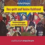 Das geht auf keine Kuhhaut: Redewendungen aus dem Mittelalter | Gerhard Wagner