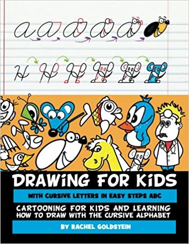 Drawing for Kids with Cursive Letters in Easy Steps ABC: Cartooning for Kids and Learning How to Draw with the Cursive Alphabet (Volume 4): Rachel A ...