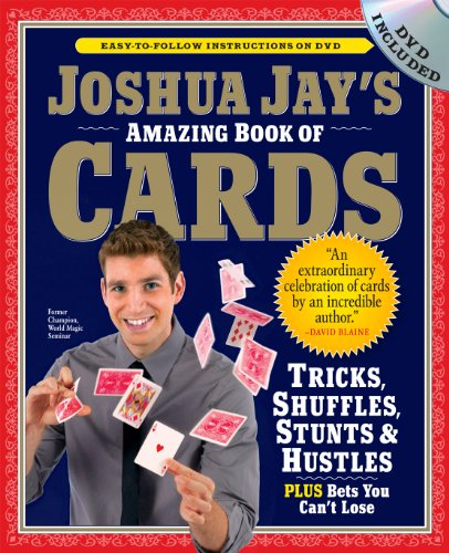 Joshua Jay's Amazing Book of Cards: Tricks, Shuffles, Stunts & Hustles Plus Bets You Can't Lose -