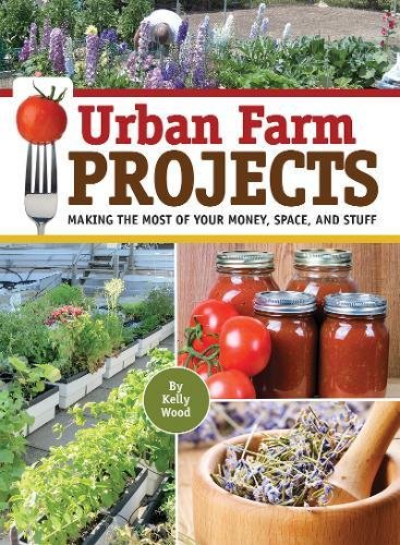 Download Urban Farm Projects: Making the Most of Your Money, Space and Stuff pdf epub