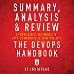 Summary, Analysis & Review of Gene Kim's, Jez Humble's, Patrick Debois's, & John Willis's The DevOps Handbook by Instaread |  Instaread