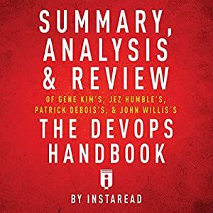 Summary, Analysis & Review of Gene Kim's, Jez Humble's, Patrick Debois's, & John Willis's The DevOps Handbook by Instaread Hörbuch